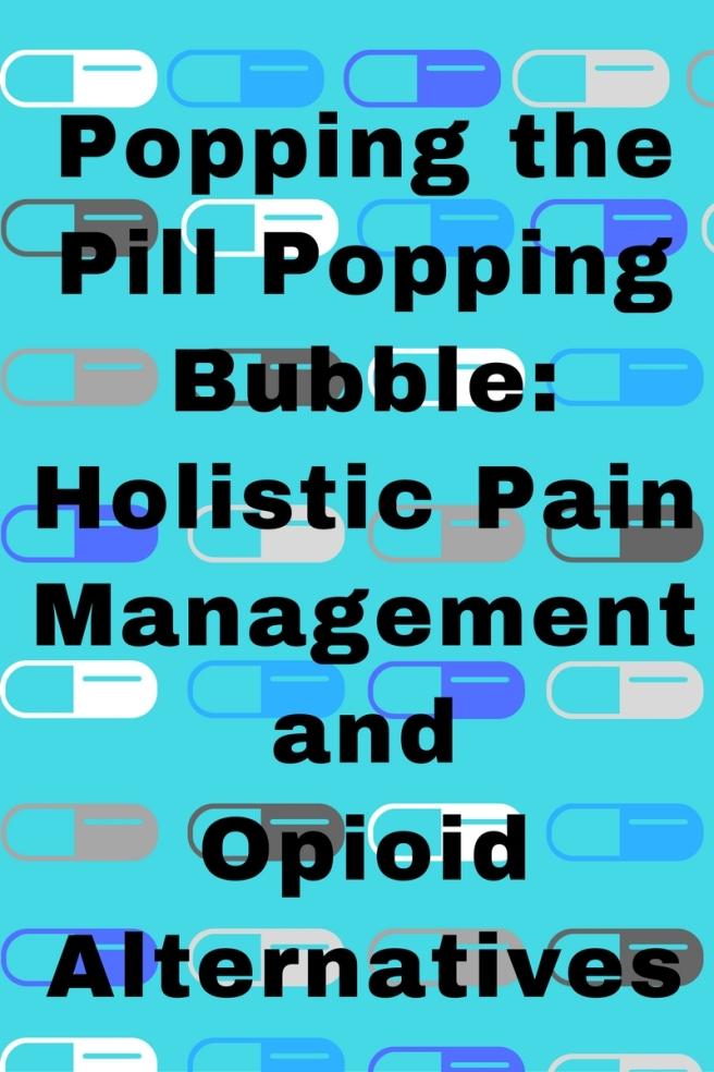 popping-the-pill-popping-bubble-holistic-pain-managementandopioidalternatives